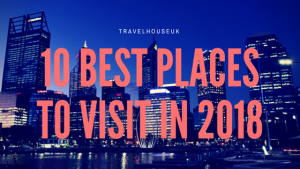 10 best places to visit in 2018 (Leisure+Travel) All included