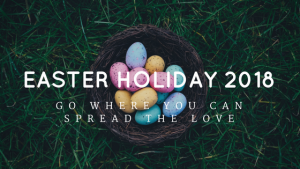 Easter Holidays 2018 , Go where you can spread the love.