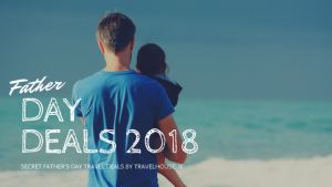 Secret father's day travel deals 2018 | A perfect father's day gift