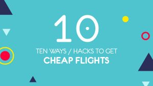 Ten ways / Hacks to get cheap flights