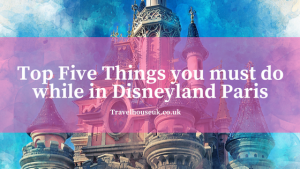Top Five Things you must do while in Disneyland Paris