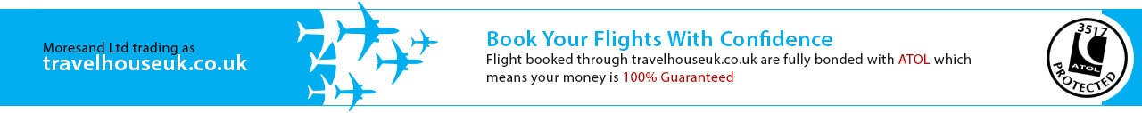 Deals booked through TravelHouseUK are fully bonded with ATOL means your money is 100% Guaranteed